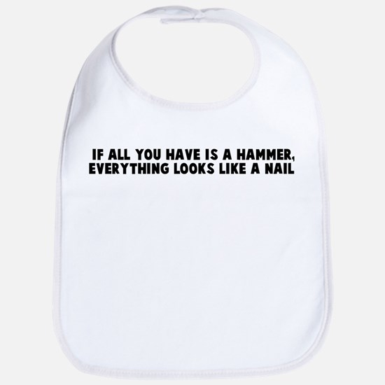 If all you have is a hammer e Bib