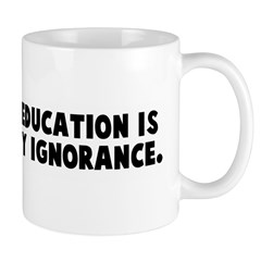 If you think education is exp Mug
