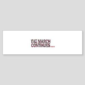THE MARCH CONTINUES! Bumper Sticker