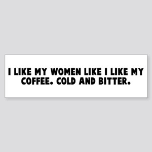I like my women like I like m Bumper Sticker