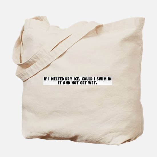 If I melted dry ice could I s Tote Bag
