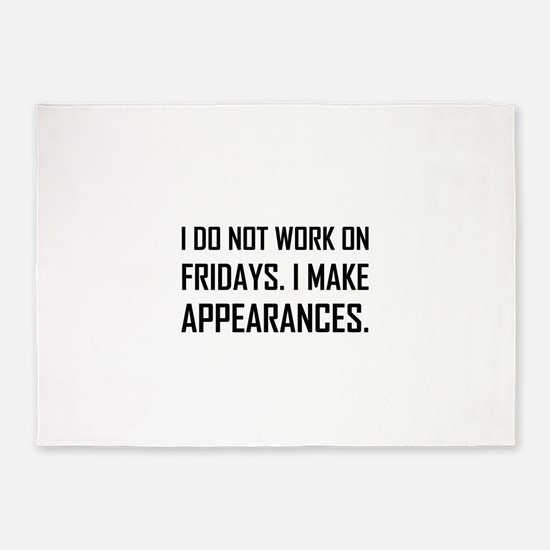 I Do Not Work Friday Make Appearances 5'x7'Area Ru