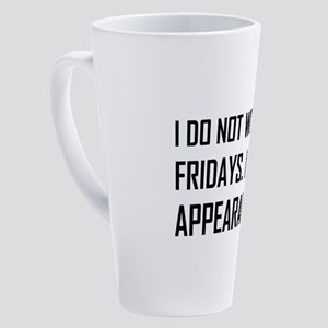 I Do Not Work Friday Make Appearances 17 oz Latte