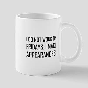 I Do Not Work Friday Make Appearances Mugs