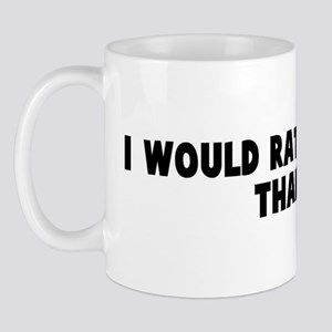 I would rather be dead than r Mug