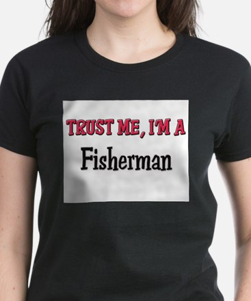 Trust Me I'm a Fisherman Women's Dark T-Shirt
