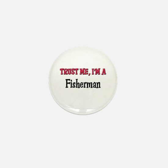 Trust Me I'm a Fisherman Mini Button
