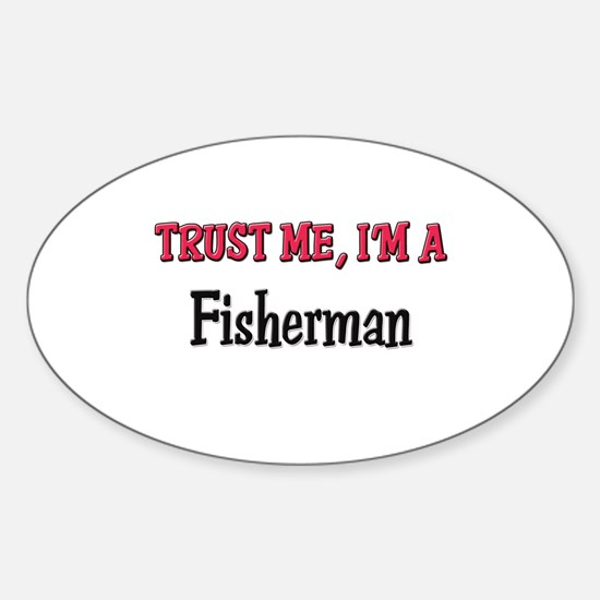 Trust Me I'm a Fisherman Oval Decal