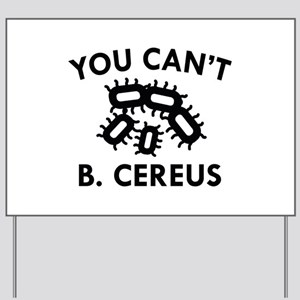 You Can't B. Cereus Yard Sign