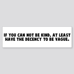 If you can not be kind at lea Bumper Sticker