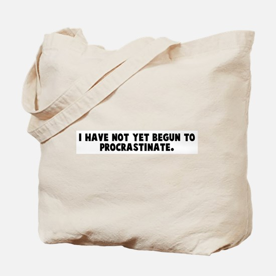 I have not yet begun to procr Tote Bag