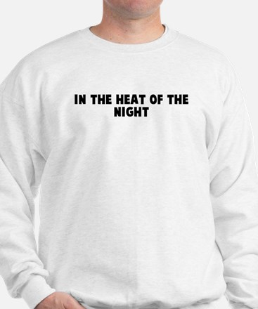 In the heat of the night Sweatshirt