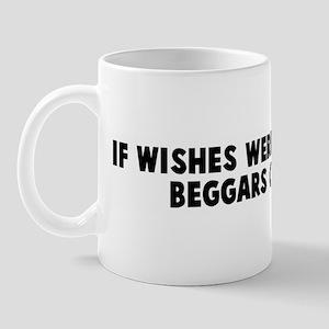 If wishes were horses than be Mug