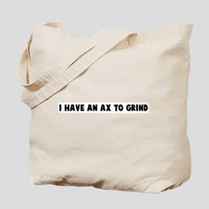 I have an ax to grind Tote Bag