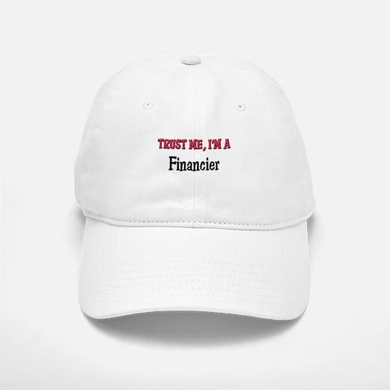 Trust Me I'm a Financier Baseball Baseball Cap