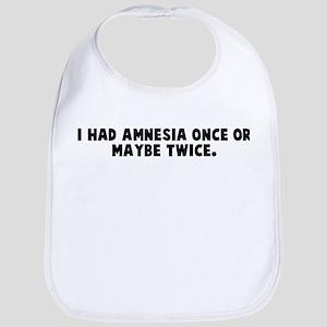 I had amnesia once or maybe t Bib