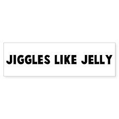 Jiggles like jelly Bumper Bumper Sticker