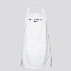 Life is a bitch and then you  BBQ Apron