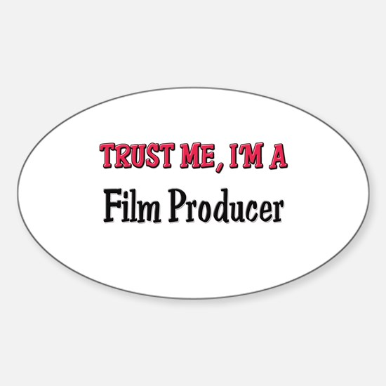 Trust Me I'm a Film Producer Oval Decal