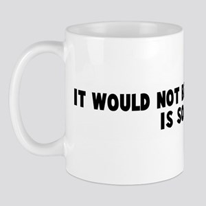 It would not be fun when life Mug