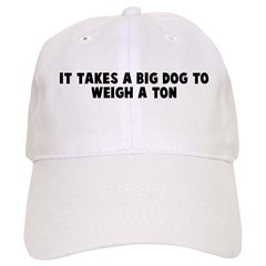 It takes a big dog to weigh a Baseball Cap