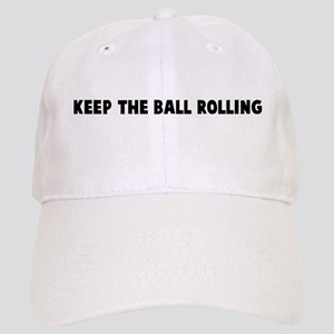 Keep the ball rolling Cap