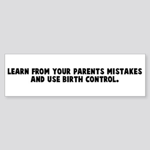 Learn from your parents mista Bumper Sticker