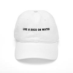 Like a duck on water Baseball Cap