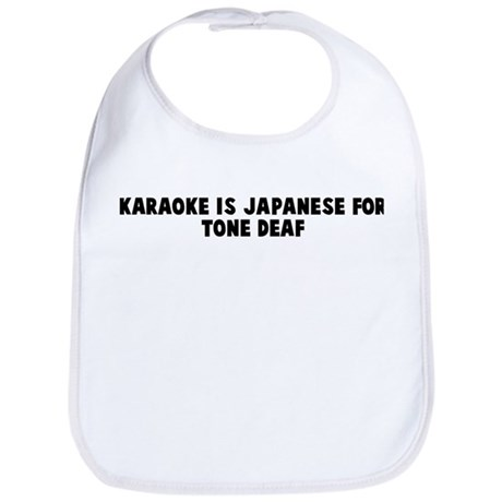 Karaoke is japanese for tone Bib