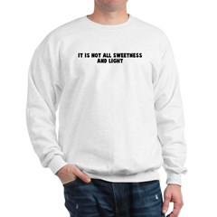 It is not all sweetness and l Sweatshirt