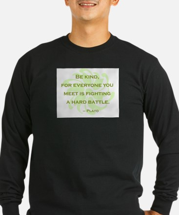 Plato Quote: Be Kind -- Long Sleeve T-Shirt