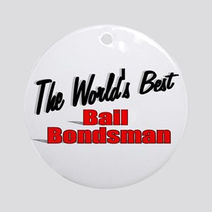 """The World's Best Bail Bondsman"" Ornament (Round)"