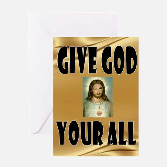 GIVE GOD ALL Greeting Cards