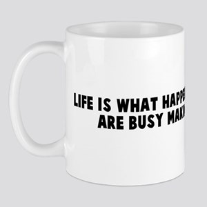 Life is what happens to you w Mug