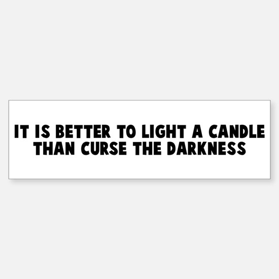 It is better to light a candl Bumper Bumper Bumper Sticker