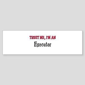 Trust Me I'm an Executor Bumper Sticker
