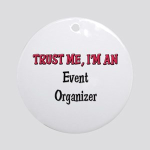 Trust Me I'm an Event Organizer Ornament (Round)