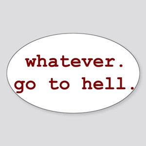whatever. go to hell. Oval Sticker