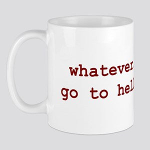 whatever. go to hell. Mug