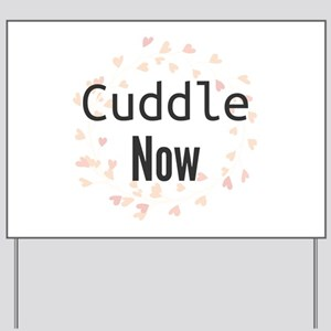 Cuddle Now Yard Sign