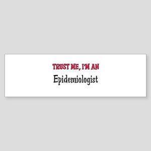 Trust Me I'm an Epidemiologist Bumper Sticker
