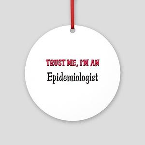 Trust Me I'm an Epidemiologist Ornament (Round)