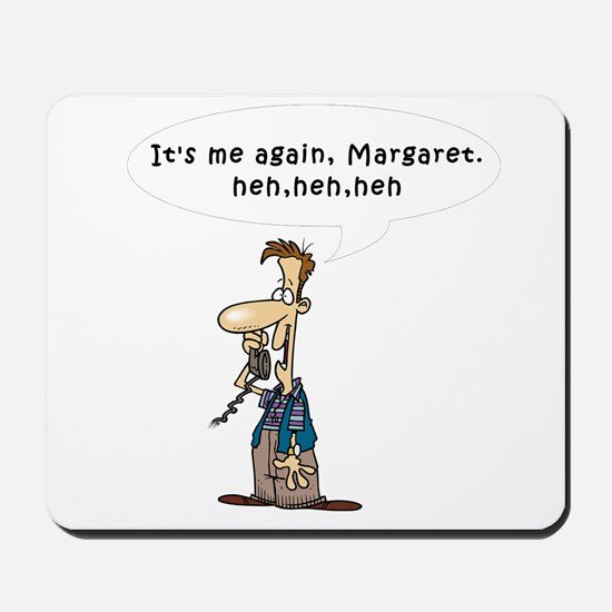 It's me again, Margaret Mousepad