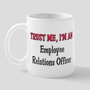 Trust Me I'm an Employee Relations Officer Mug