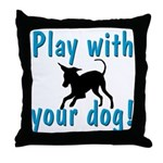 Play With Your Dog Throw Pillow
