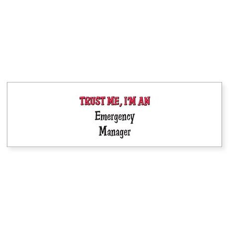 Trust Me I'm an Emergency Manager Bumper Sticker