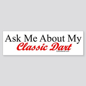 """Ask About My Dart"" Bumper Sticker"