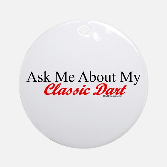 """""""Ask About My Dart"""" Ornament (Round)"""