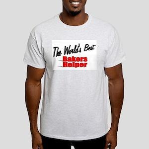 """""""The World's Best Bakers Helper"""" Light T-Shirt"""