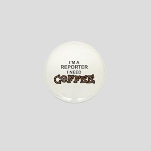 Reporter Need Coffee Mini Button